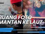 viral-pria-buang-foto-mantan-ke-laut-terima-kenyataan-pahit-setelah-4-tahun.jpg