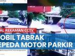 viral-rekaman-cctv-mobil-tabrak-sepeda-motor-parkir-di-grogol-sukoharjo-ini-faktanya.jpg