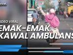 viral-video-emak-emak-kawal-mobil-ambulans-sopir-ambulans-disuruh-ikut-dibelakangnya.jpg