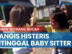 viral-video-momen-seorang-bocah-nangis-histeris-ditinggal-baby-sitter-pulang-kampung.jpg