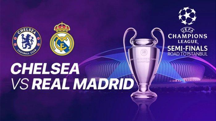 Link Live Streaming Chelsea vs Real Madrid di Semifinal Leg 2 Liga Champions, Kamis Dini Hari WIB