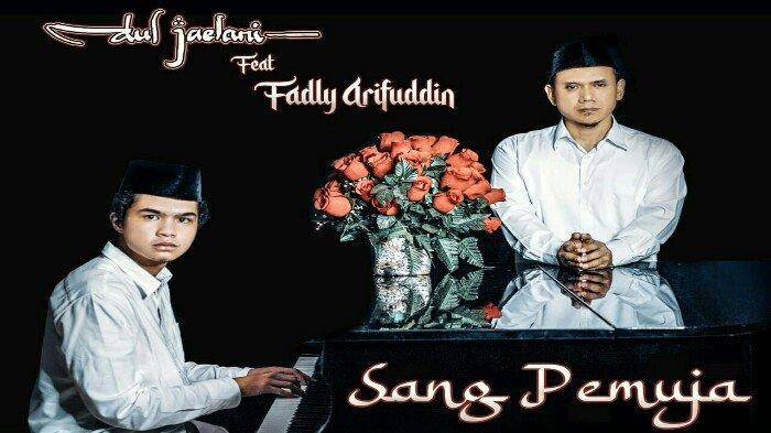 Dul Jaelani Feat Fadly Arifuddin: Sang Pujangga