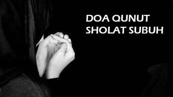 Bacaan Doa Qunut Nazilah,Qunut Subuh,Qunut Witir dalam Bahasa Arab dan Latin serta Artinya