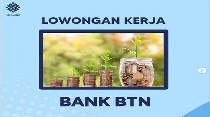 Lowongan Kerja BUMN Bank BTN April 2021 bagi Lulusan Minimal D3, Ini Syaratnya