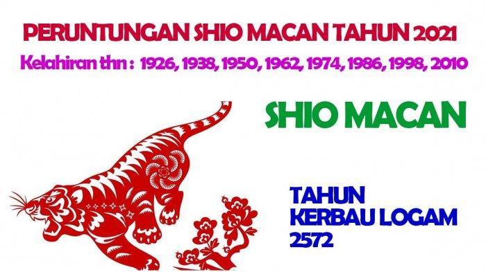 Ramalan Shio Macan di Tahun Kerbau Logam 2572 atau di tahun 2021. Shio macan dimiliki oleh orang dengan tahun kelahiran : 1926, 1938, 1950, 1962, 1974, 1986, 1998, 2010