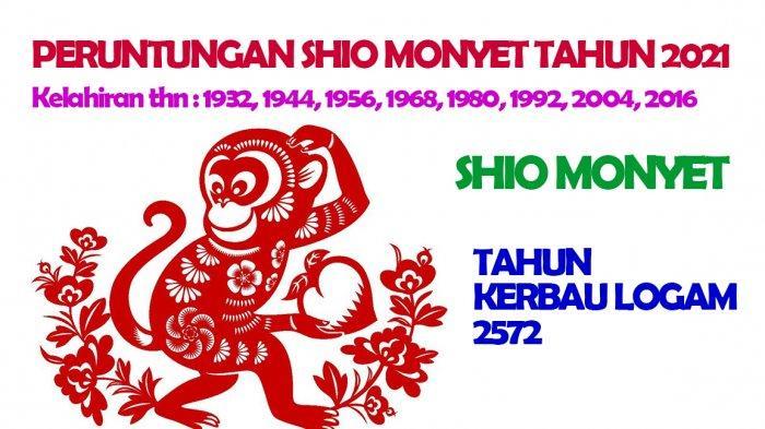 Ramalan Shio Monyet di Tahun Kerbau Logam 2572 atau di tahun 2021. Shio monyet dimiliki oleh orang dengan tahun kelahiran : 1932, 1944, 1956, 1968, 1980, 1992, 2004, 2016
