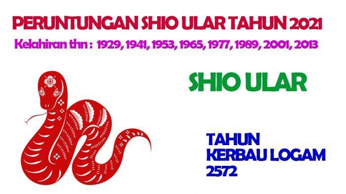 Ramalan Shio Ular di Tahun Kerbau Logam 2572 atau di tahun 2021. Shio ular dimiliki oleh orang dengan tahun kelahiran : 1929, 1941, 1953, 1965, 1977, 1989, 2001, 2013