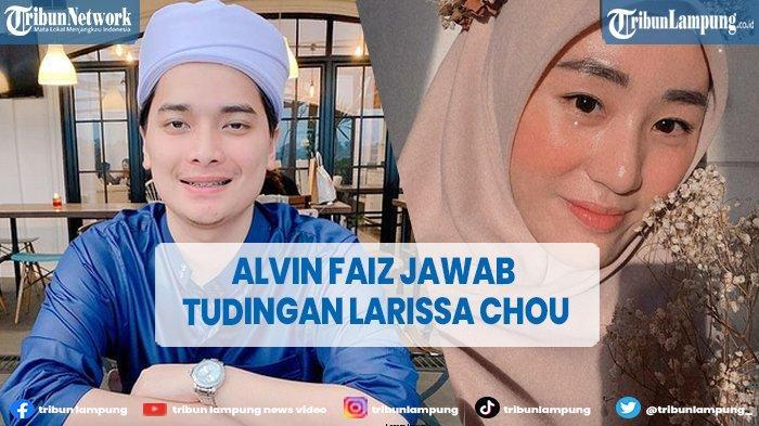 Alvin Faiz Balas Tudingan Larissa Chou