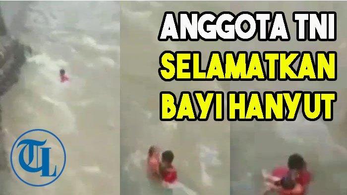 Anggota TNI Terjun ke Sungai Deras Selamatkan Bayi Hanyut Terseret Banjir