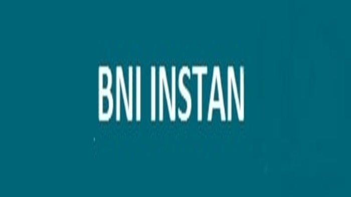 Cara Pengajuan BNI Instan, Jenis, Syarat dan Biaya Administrasi Pinjaman BNI Instan