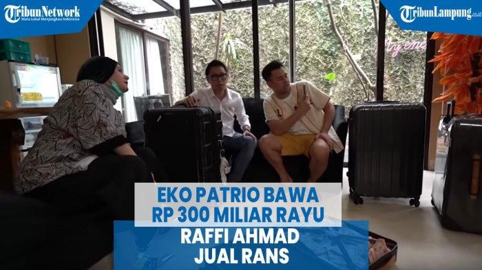 VIDEO Eko Patrio Bawa Duit Rp 300 Miliar Rayu Raffi Ahmad Jual Rans Entertainment