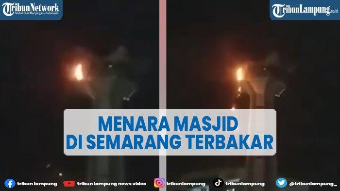 Menara Masjid Terbakar di Semarang, Warga Tak Berani Mendekat