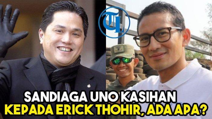 Sandiaga Uno Merasa Kasihan kepada Erick Thohir, Ada Apa?