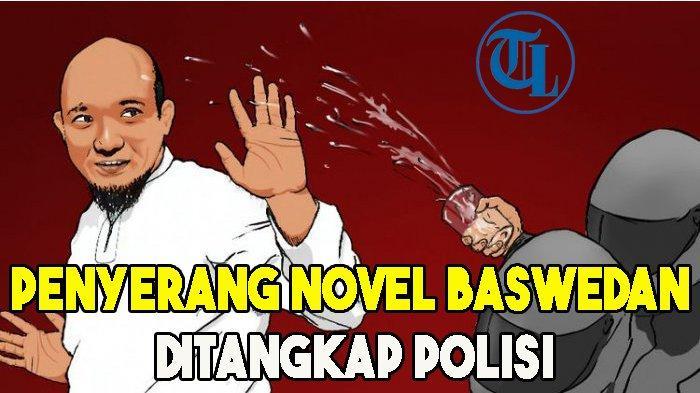 Penyerang Novel Baswedan Ditangkap Polisi