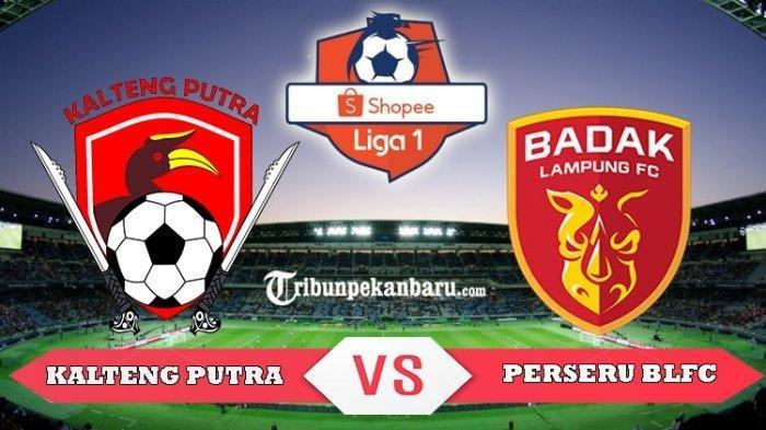 LIVE STREAMING Shopee Liga 1 2019, Inilah Prediksi Kalteng Putra vs Perseru Badak Lampung FC