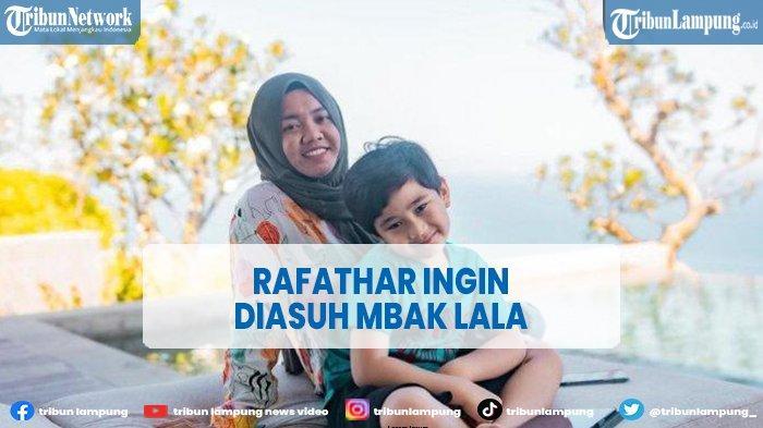 Mbak Lala Pengasuh Putra Raffi Ahmad, Rafathar Ingin Diasuh Hingga Umur 20 Tahun