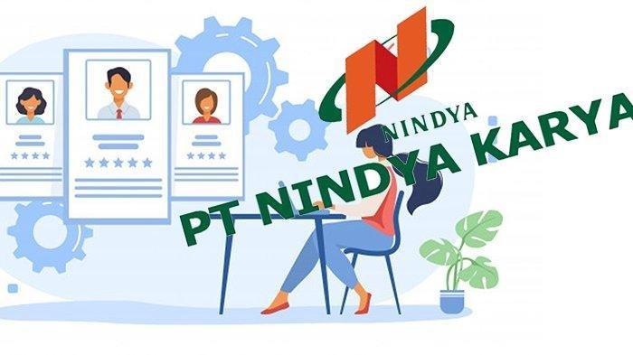 Syarat dan Cara Daftar Lowongan Kerja BUMN PT Nindya Karya (Persero), Minimal Lulusan D3