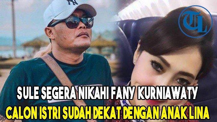 Sule Segera Nikahi Fany Kurniawaty Calon Istri Sudah Dekat dengan Anak Lina