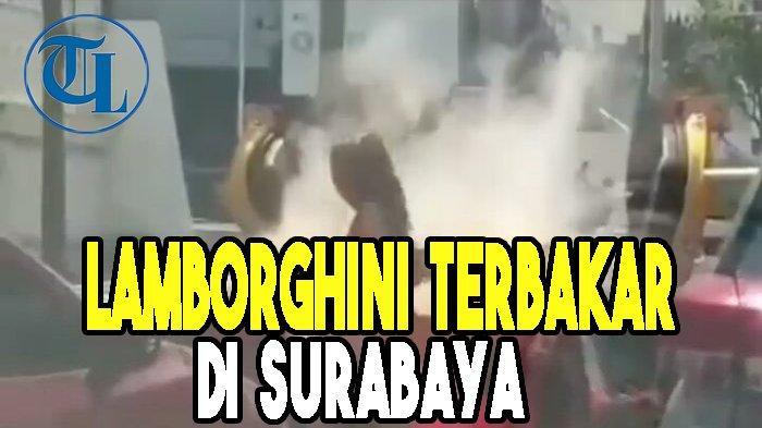 Viral Lamborghini Terbakar di Surabaya, Pengemudi Keluar Selamatkan Diri