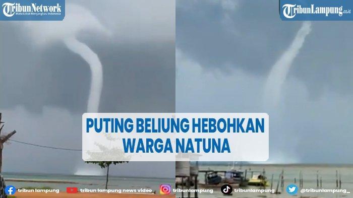Warga Natuna Heboh, Lihat Penampakan Angin Puting Beliung di Tengah Laut