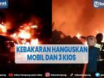 akibat-korsleting-listrik-mobil-sebabkan-3-kios-ludes-terbakar.jpg