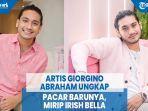 artis-giorgino-abraham-ungkap-pacar-barunya-mirip-irish-bella.jpg