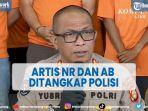 artis-nr-dan-ab-ditangkap-polisi-diduga-karena-narkoba.jpg