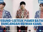 artis-yesung-dan-leeteuk-super-junior-pamer-batik-rancangan-gubernur-jabar-ridwan-kamil.jpg