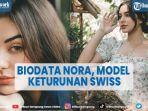 biodata-nora-alexandra-istri-jerinx-model-keturunan-swiss.jpg