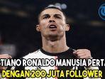 cristiano-ronaldo-manusia-pertama-dengan-200-juta-follower.jpg