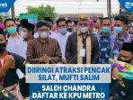 diiringi-atraksi-pencak-silat-mufti-salim-saleh-chandra-daftar-ke-kpu-metro.jpg