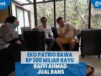 eko-patrio-bawa-rp-300-miliar-rayu-raffi-ahmad-jual-rans.jpg