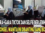 gara-gara-tiktok-dan-selfie-berlebihan-ponsel-wanita-ini-dibanting-sang-bos.jpg