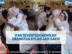 ifan-seventeen-dan-citra-monica-menikah-orangtua-dylan-hadir-jadi-saksi.jpg
