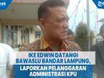 ike-edwin-datangi-bawaslu-bandar-lampung-laporkan-pelanggaran-administrasi-kpu_1.jpg