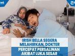 irish-bella-segera-melahirkan-persalinan-dipercepat-akibat-alami-penipisan-luka.jpg
