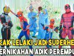 kakak-lelaki-jadi-superhero-di-pernikahan-adik-perempuan.jpg
