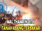mal-thamrin-city-tanah-abang-terbakar.jpg