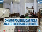 oknum-polisi-rudapaksa-nakes-puskesmas-di-hotel-dihukum-8-tahun-penjara.jpg