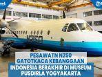 perjalanan-n250-gatotkaca-pesawat-kebanggaan-indonesia-berakhir-di-museum-pusdirla-yogyakarta.jpg