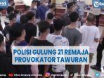 polisi-gulung-21-remaja-provokator-tawuran-di-belawan.jpg