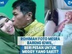rohimah-foto-mesra-bareng-kiwil-beri-pesan-untuk-meggy-yang-sakit.jpg
