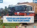 tiga-truk-kontainer-terlibat-kecelakaan-beruntun.jpg