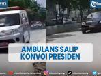 viral-ambulans-salip-konvoi-presiden-jokowi-mobil-presiden-mengalah-tuai-pujian.jpg