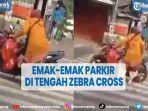 viral-emak-emak-nekat-parkir-motor-di-tengah-zebra-cross-buat-belanja.jpg