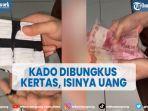viral-gadis-dapat-kado-hanya-dibungkus-kertas-tak-sangka-isinya-uang.jpg