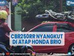 viral-motor-cbr250rr-nyangkut-di-atap-mobil-honda-brio.jpg