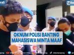 viral-oknum-polisi-banting-mahasiswa-berakhir-minta-maaf.jpg