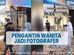 viral-pengantin-wanita-jadi-fotografer-saat-resepsi.jpg