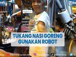 viral-tukang-nasi-goreng-gunakan-robot-saat-memasak.jpg